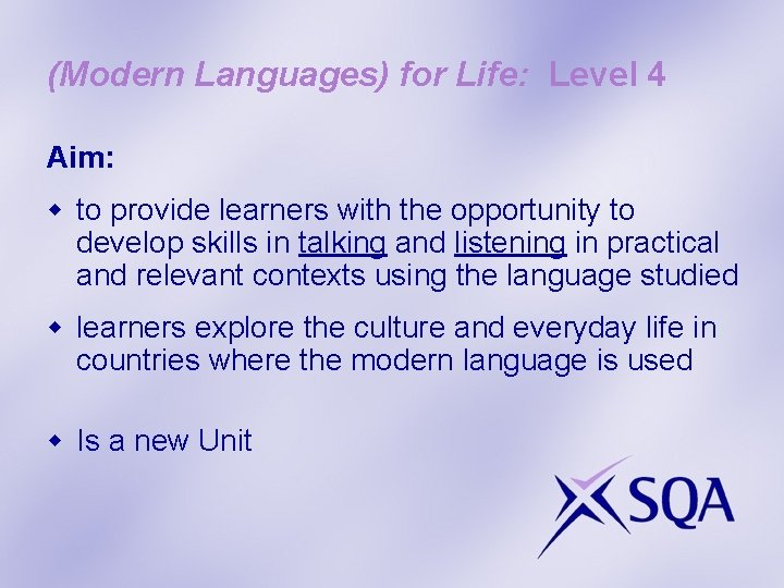 (Modern Languages) for Life: Level 4 Aim: w to provide learners with the opportunity