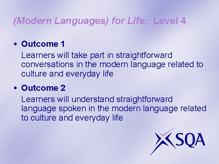 (Modern Languages) for Life: Level 4 w Outcome 1 Learners will take part in