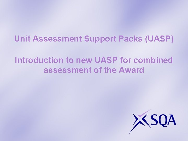 Unit Assessment Support Packs (UASP) Introduction to new UASP for combined assessment of the