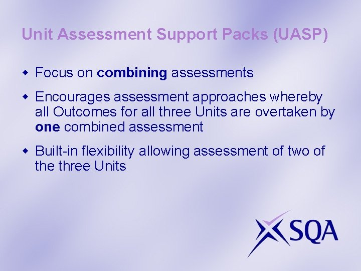 Unit Assessment Support Packs (UASP) w Focus on combining assessments w Encourages assessment approaches
