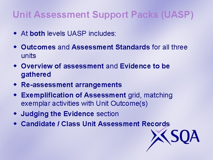 Unit Assessment Support Packs (UASP) w At both levels UASP includes: w Outcomes and