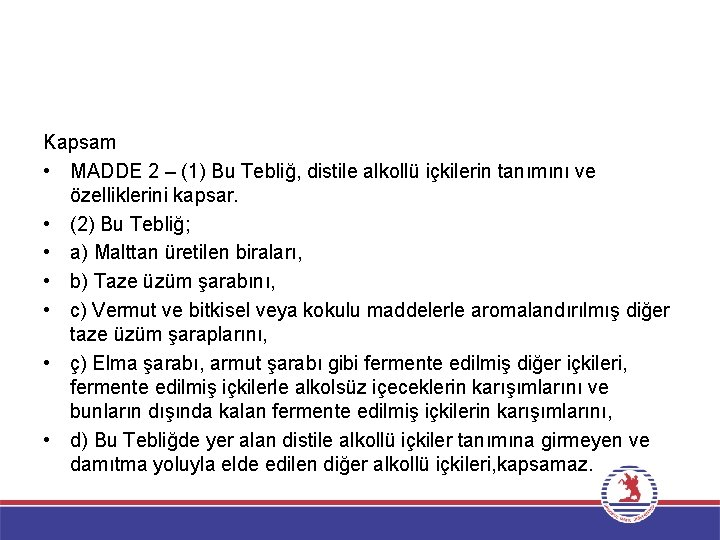 Kapsam • MADDE 2 – (1) Bu Tebliğ, distile alkollü içkilerin tanımını ve özelliklerini