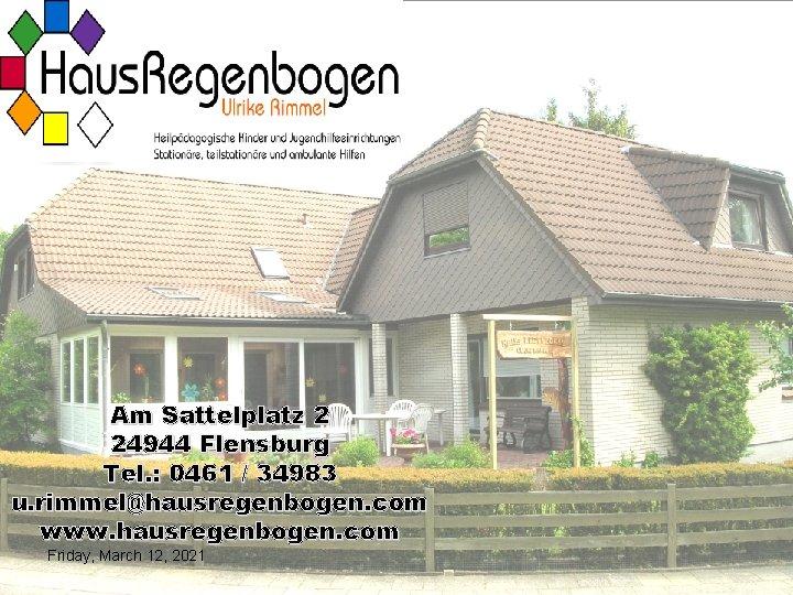 Am Sattelplatz 2 24944 Flensburg Tel. : 0461 / 34983 u. rimmel@hausregenbogen. com www.