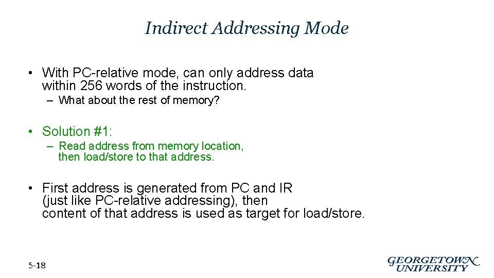 Indirect Addressing Mode • With PC-relative mode, can only address data within 256 words