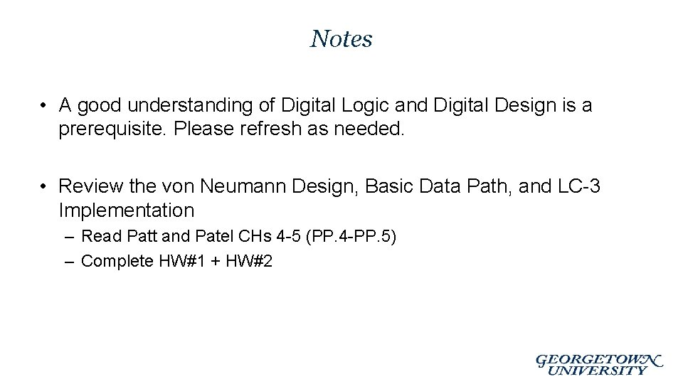 Notes • A good understanding of Digital Logic and Digital Design is a prerequisite.