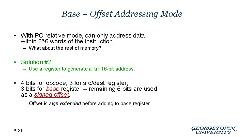 Base + Offset Addressing Mode • With PC-relative mode, can only address data within