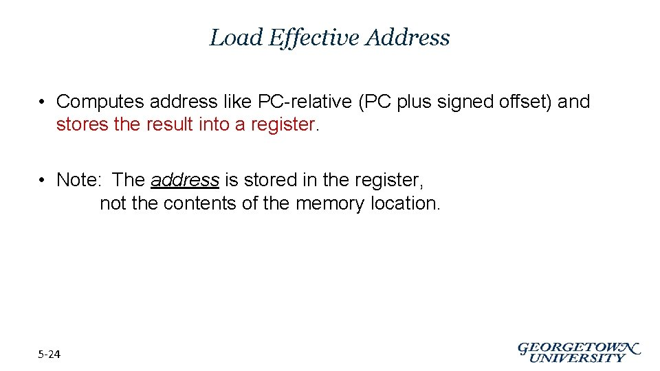 Load Effective Address • Computes address like PC-relative (PC plus signed offset) and stores