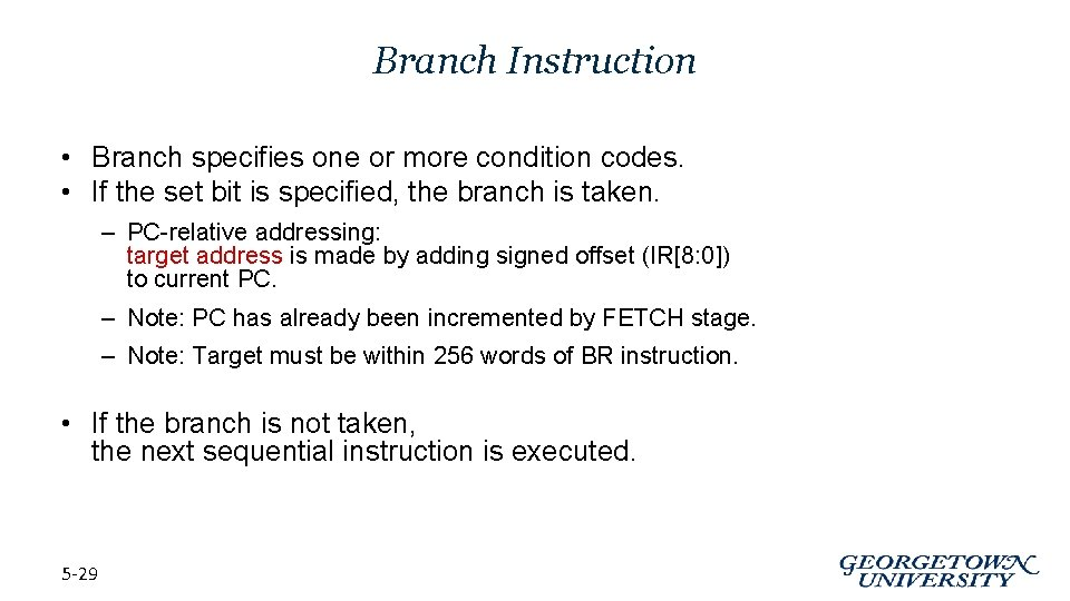 Branch Instruction • Branch specifies one or more condition codes. • If the set