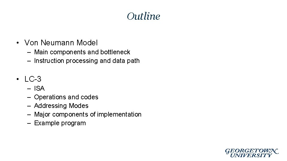 Outline • Von Neumann Model – Main components and bottleneck – Instruction processing and