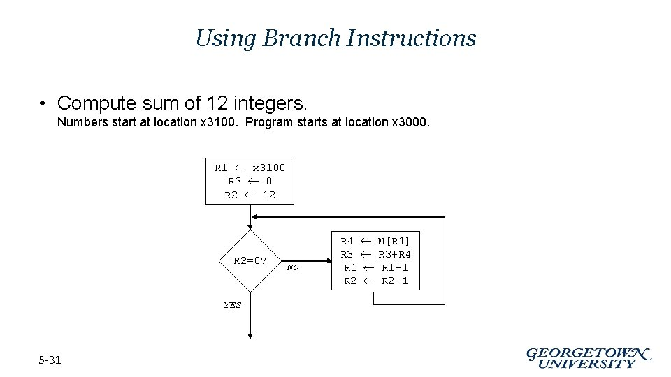 Using Branch Instructions • Compute sum of 12 integers. Numbers start at location x