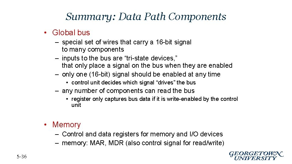 Summary: Data Path Components • Global bus – special set of wires that carry