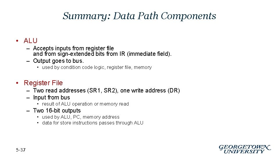 Summary: Data Path Components • ALU – Accepts inputs from register file and from