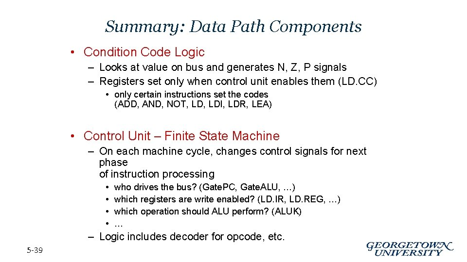 Summary: Data Path Components • Condition Code Logic – Looks at value on bus