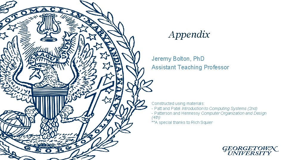 Appendix Jeremy Bolton, Ph. D Assistant Teaching Professor Constructed using materials: - Patt and