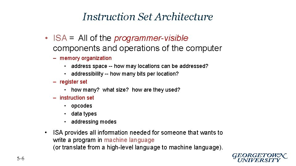 Instruction Set Architecture • ISA = All of the programmer-visible components and operations of