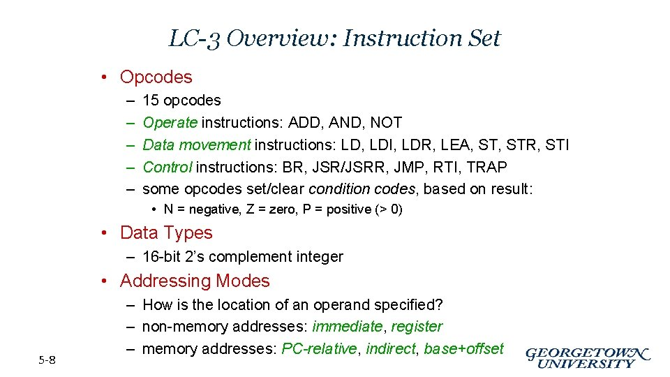 LC-3 Overview: Instruction Set • Opcodes – – – 15 opcodes Operate instructions: ADD,