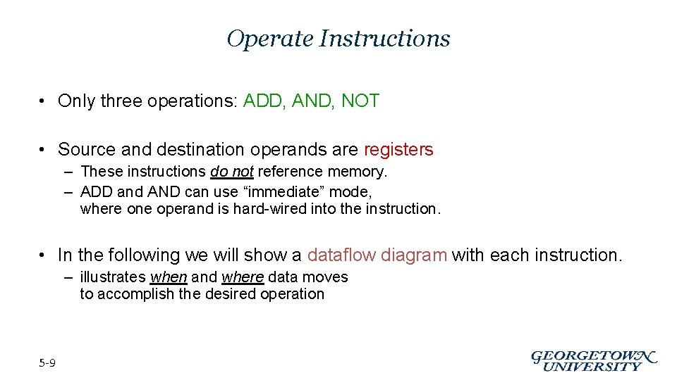 Operate Instructions • Only three operations: ADD, AND, NOT • Source and destination operands