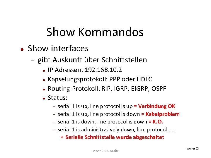 Show Kommandos Show interfaces gibt Auskunft über Schnittstellen IP Adressen: 192. 168. 10. 2