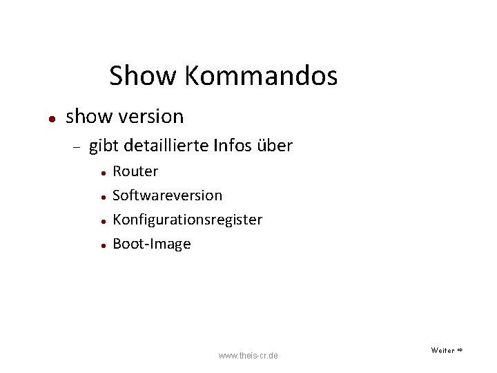 Show Kommandos show version gibt detaillierte Infos über Router Softwareversion Konfigurationsregister Boot-Image www. theis-cr.