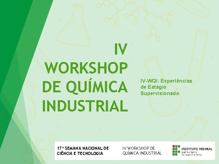 IV WORKSHOP DE QUÍMICA INDUSTRIAL 17ª SEMANA NACIONAL DE CIÊNCIA E TECNOLOGIA IV-WQI: Experiências