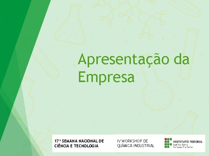 Apresentação da Empresa 17ª SEMANA NACIONAL DE CIÊNCIA E TECNOLOGIA IV WORKSHOP DE QUÍMICA