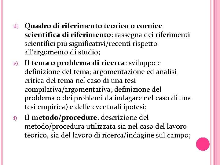 d) e) f) Quadro di riferimento teorico o cornice scientifica di riferimento: rassegna dei