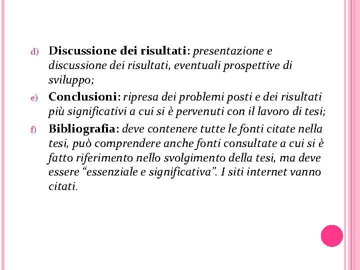 d) e) f) Discussione dei risultati: presentazione e discussione dei risultati, eventuali prospettive di
