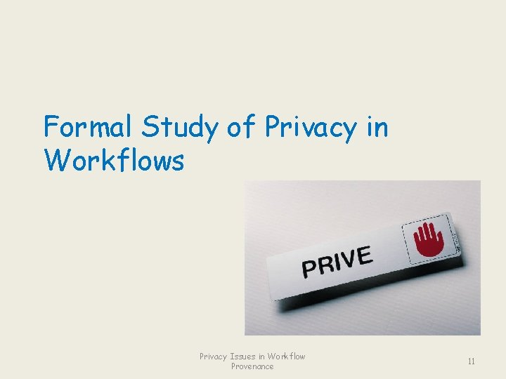 Formal Study of Privacy in Workflows Privacy Issues in Workflow Provenance 11