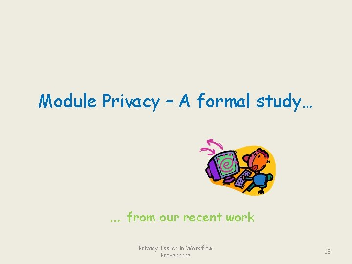 Module Privacy – A formal study… … from our recent work Privacy Issues in