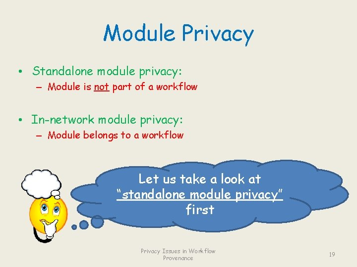 Module Privacy • Standalone module privacy: – Module is not part of a workflow