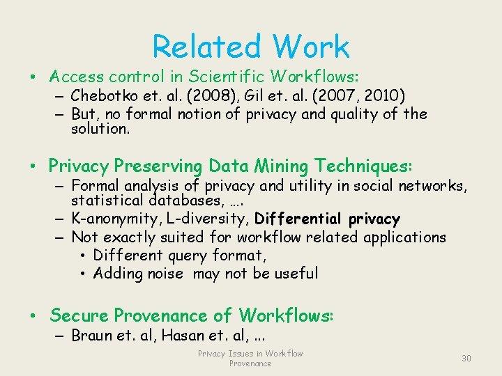 Related Work • Access control in Scientific Workflows: – Chebotko et. al. (2008), Gil