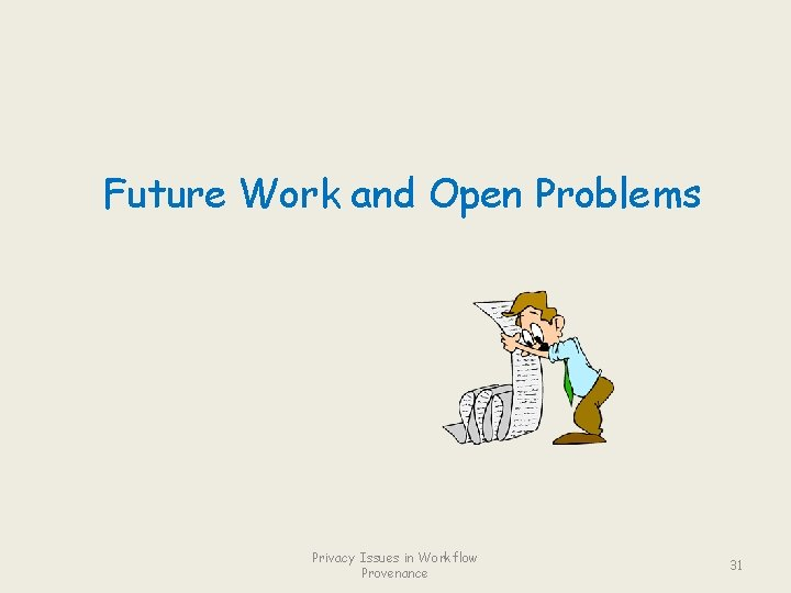 Future Work and Open Problems Privacy Issues in Workflow Provenance 31