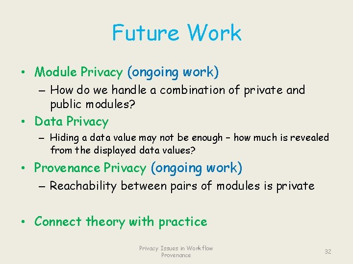 Future Work • Module Privacy (ongoing work) – How do we handle a combination
