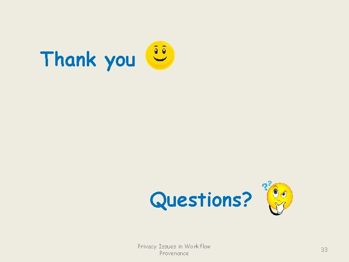 Thank you Questions? Privacy Issues in Workflow Provenance 33