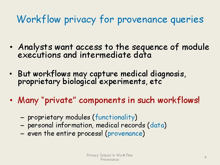 Workflow privacy for provenance queries • Analysts want access to the sequence of module