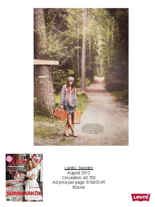 Lantliv, Sweden August 2012 Circulation: 40 700 Ad price per page: 5768 EUR Blouse
