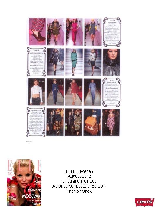 ELLE, Sweden August 2012 Circulation: 81 200 Ad price per page: 7456 EUR Fashion