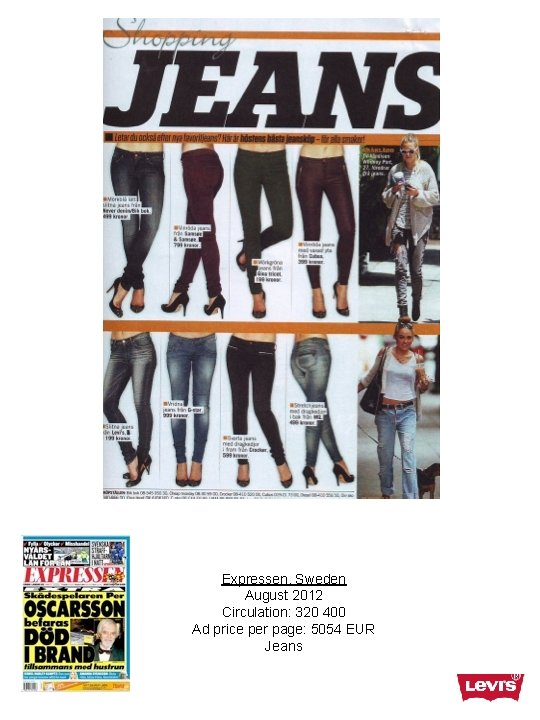 Expressen, Sweden August 2012 Circulation: 320 400 Ad price per page: 5054 EUR Jeans