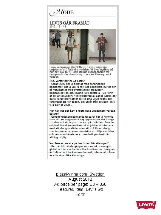 plazakvinna. com, Sweden August 2012 Ad price per page: EUR 350 Featured Item: Levi's