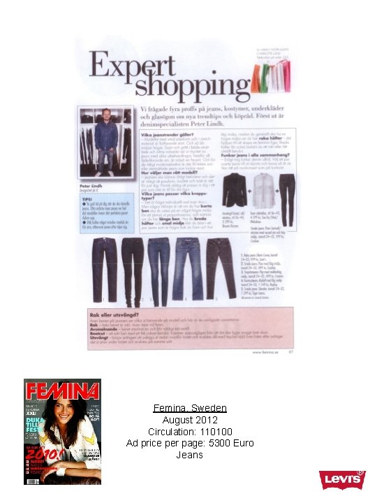 Femina, Sweden August 2012 Circulation: 110100 Ad price per page: 5300 Euro Jeans