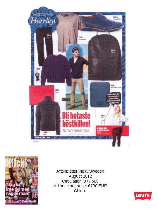 Aftonbladet Klick, Sweden August 2012 Circulation: 377 500 Ad price per page: 5700 EUR
