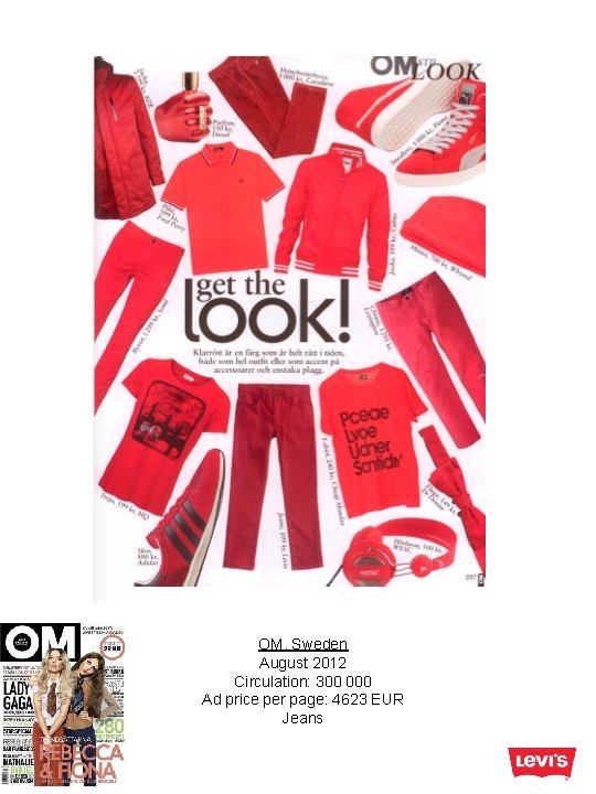 OM, Sweden August 2012 Circulation: 300 000 Ad price per page: 4623 EUR Jeans