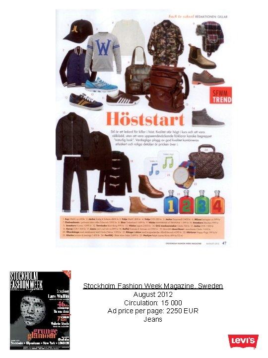 Stockholm Fashion Week Magazine, Sweden August 2012 Circulation: 15 000 Ad price per page: