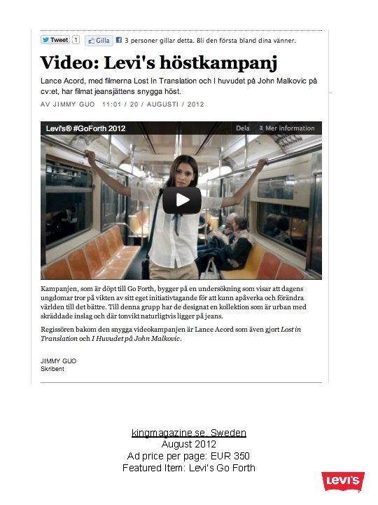 kingmagazine. se, Sweden August 2012 Ad price per page: EUR 350 Featured Item: Levi's