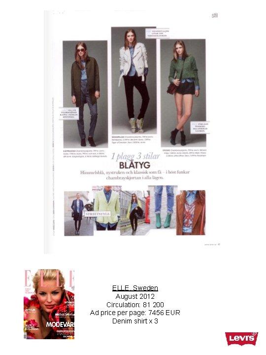 ELLE, Sweden August 2012 Circulation: 81 200 Ad price per page: 7456 EUR Denim