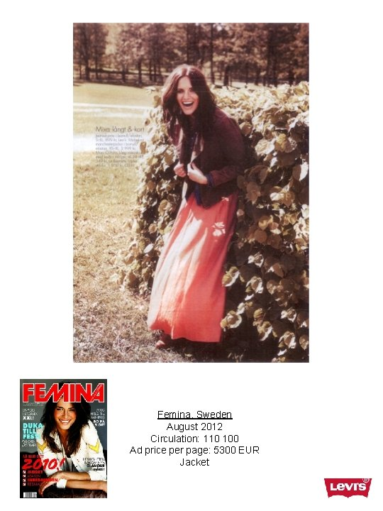 Femina, Sweden August 2012 Circulation: 110 100 Ad price per page: 5300 EUR Jacket