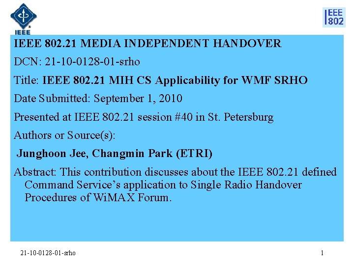 IEEE 802. 21 MEDIA INDEPENDENT HANDOVER DCN: 21 -10 -0128 -01 -srho Title: IEEE