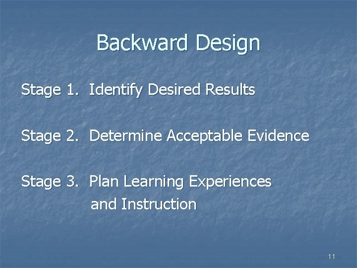 Backward Design Stage 1. Identify Desired Results Stage 2. Determine Acceptable Evidence Stage 3.