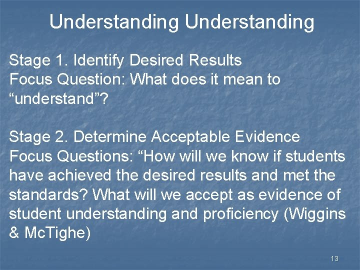 """Understanding Stage 1. Identify Desired Results Focus Question: What does it mean to """"understand""""?"""