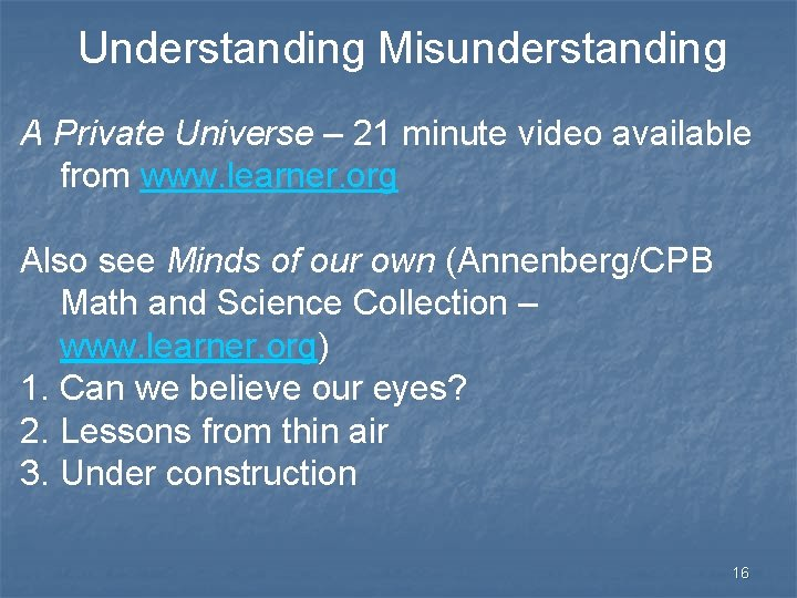 Understanding Misunderstanding A Private Universe – 21 minute video available from www. learner. org